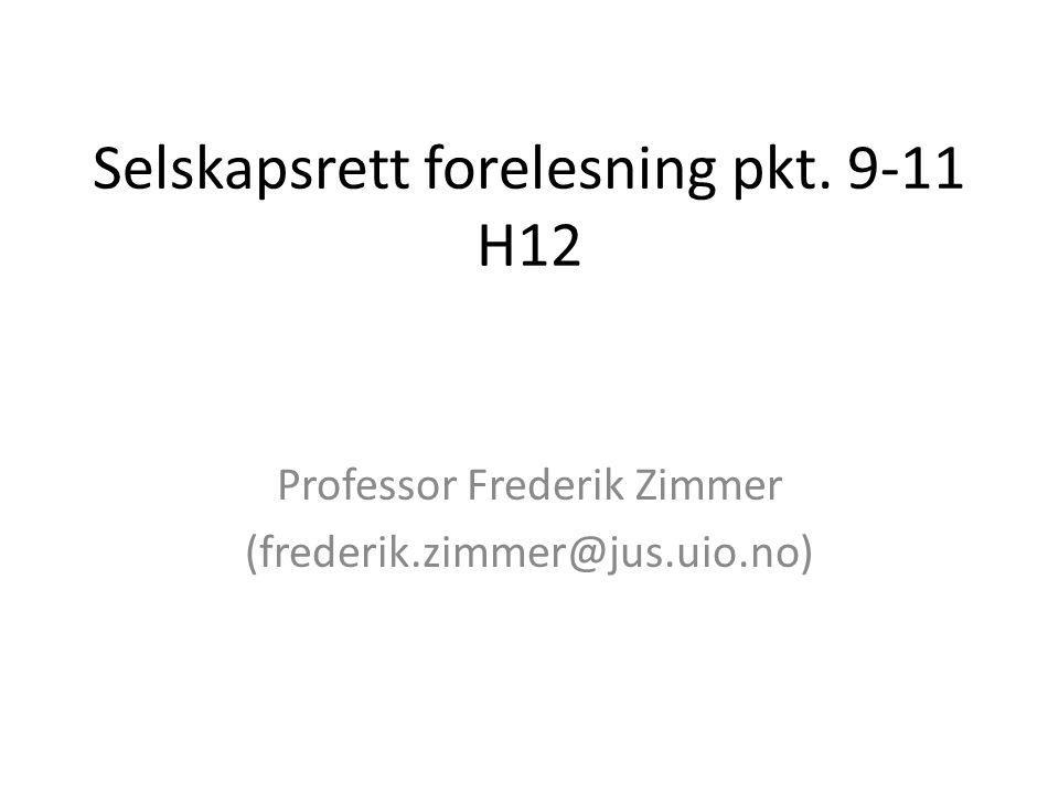 Selskapsrett forelesning pkt. 9-11 H12 Professor Frederik Zimmer (frederik.zimmer@jus.uio.no)