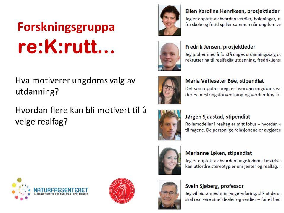 Forskningsgruppa re:K:rutt… Hva motiverer ungdoms valg av utdanning? Hvordan flere kan bli motivert til å velge realfag?
