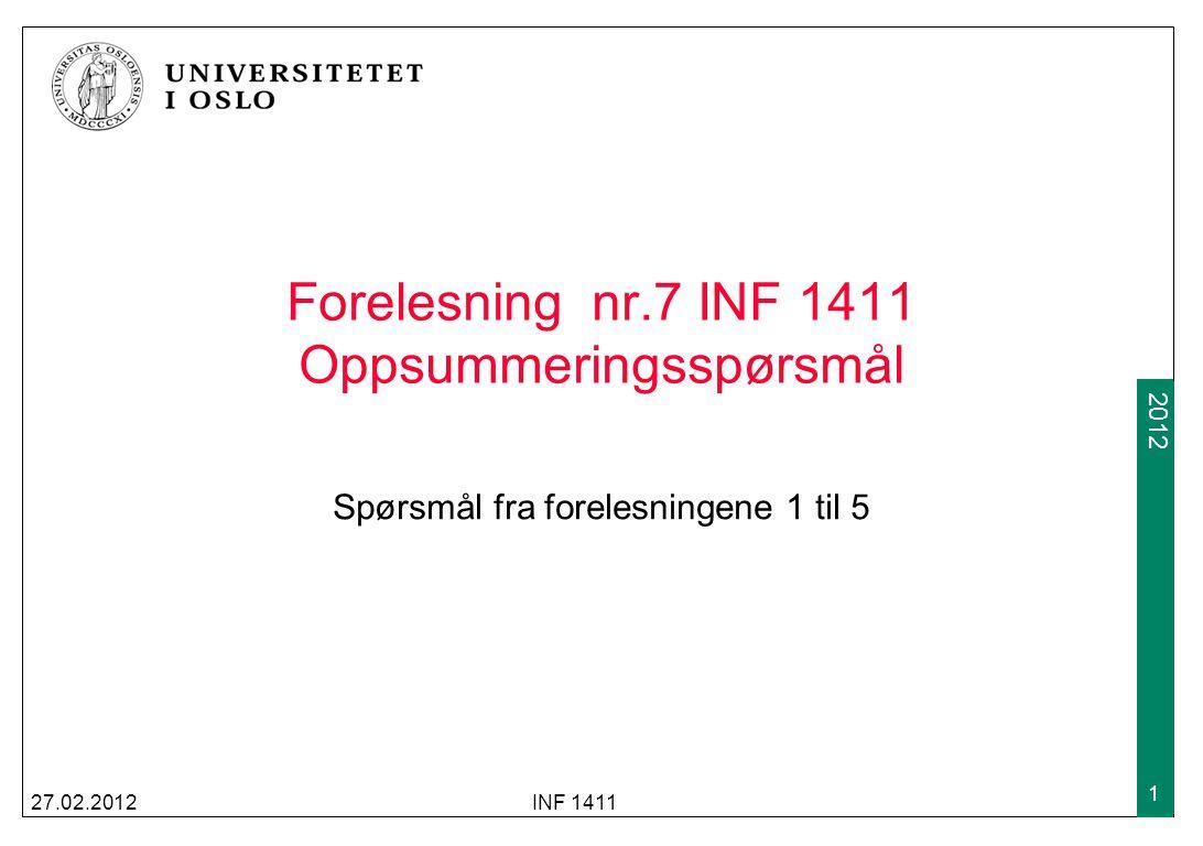 2009 2012 Forelesning nr.7 INF 1411 Oppsummeringsspørsmål Spørsmål fra forelesningene 1 til 5 27.02.2012INF 1411 1