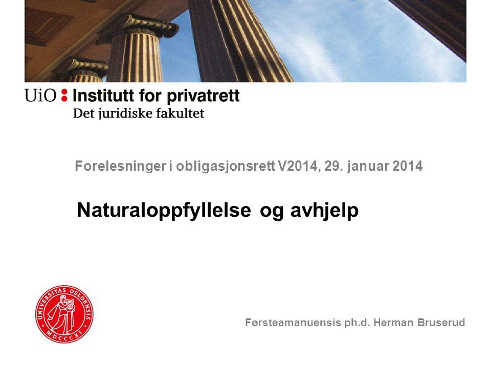 Forelesninger i obligasjonsrett V2014, 29. januar 2014 Naturaloppfyllelse og avhjelp Førsteamanuensis ph.d. Herman Bruserud