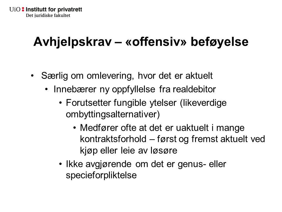 Avhjelpskrav – «offensiv» beføyelse Særlig om omlevering, hvor det er aktuelt Innebærer ny oppfyllelse fra realdebitor Forutsetter fungible ytelser (l