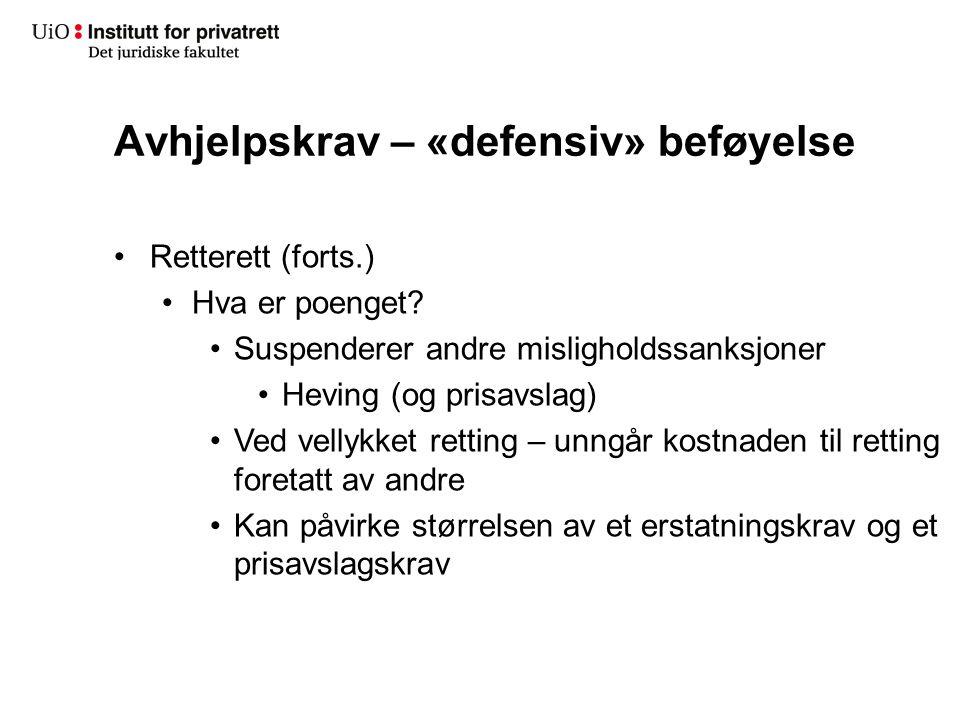 Avhjelpskrav – «defensiv» beføyelse Retterett (forts.) Hva er poenget? Suspenderer andre misligholdssanksjoner Heving (og prisavslag) Ved vellykket re