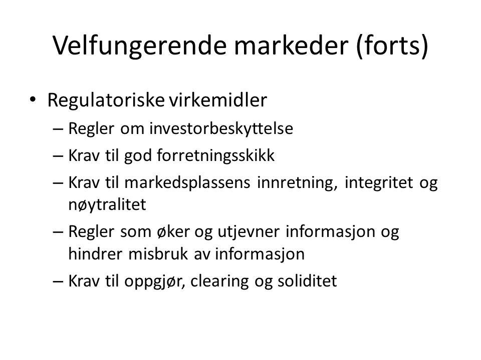 Velfungerende markeder (forts) Regulatoriske virkemidler – Regler om investorbeskyttelse – Krav til god forretningsskikk – Krav til markedsplassens in