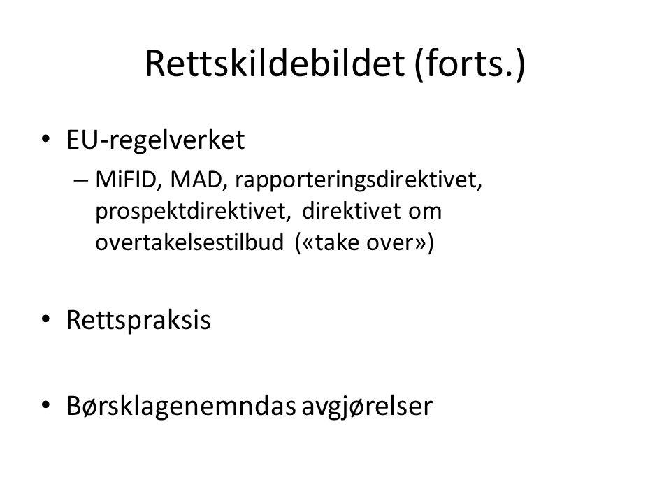 Rettskildebildet (forts.) EU-regelverket – MiFID, MAD, rapporteringsdirektivet, prospektdirektivet, direktivet om overtakelsestilbud («take over») Ret