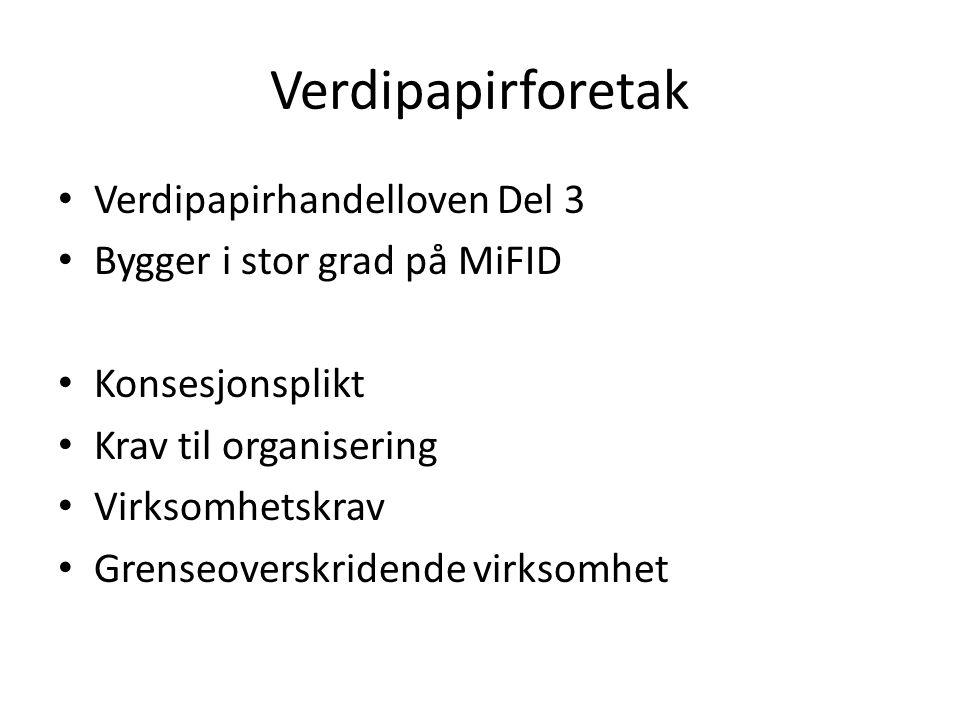 Verdipapirforetak Verdipapirhandelloven Del 3 Bygger i stor grad på MiFID Konsesjonsplikt Krav til organisering Virksomhetskrav Grenseoverskridende vi