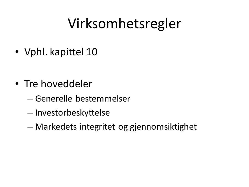 Virksomhetsregler Vphl. kapittel 10 Tre hoveddeler – Generelle bestemmelser – Investorbeskyttelse – Markedets integritet og gjennomsiktighet