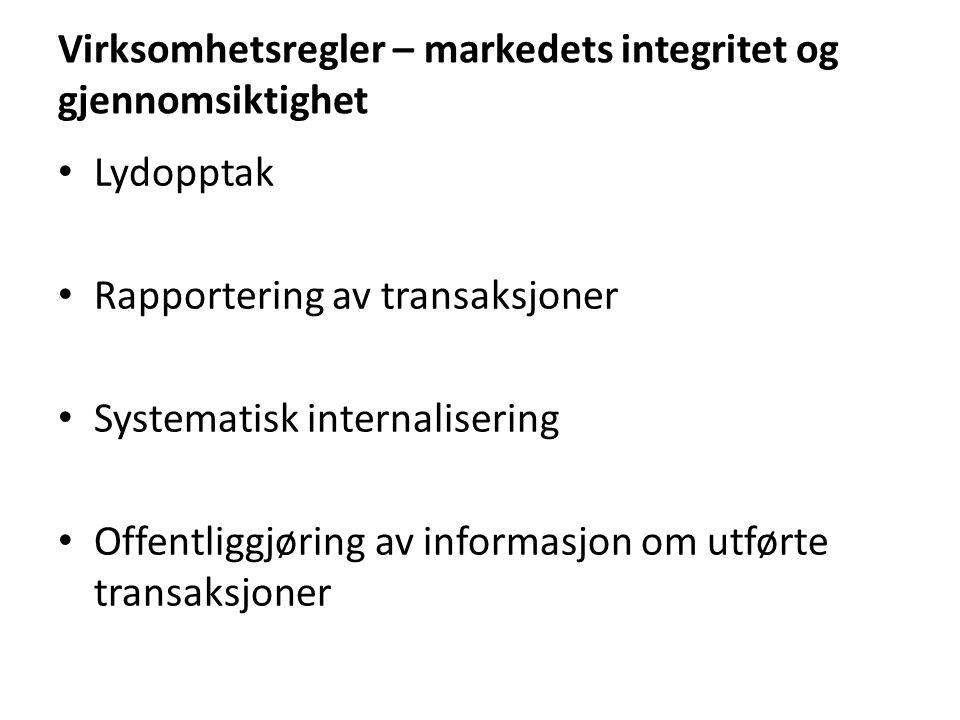 Virksomhetsregler – markedets integritet og gjennomsiktighet Lydopptak Rapportering av transaksjoner Systematisk internalisering Offentliggjøring av i