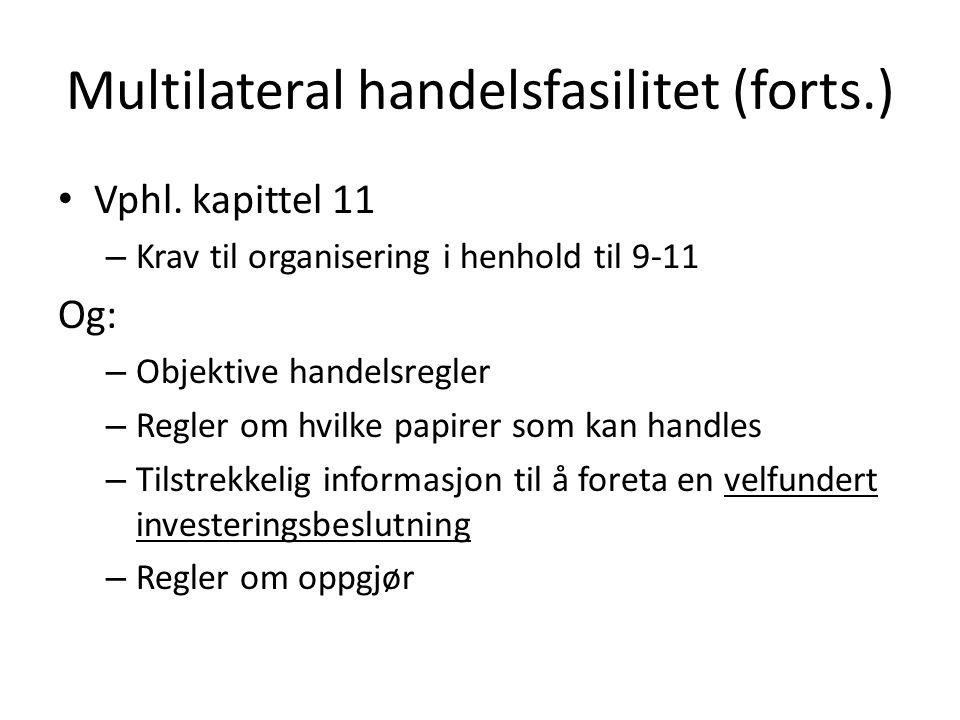 Multilateral handelsfasilitet (forts.) Vphl. kapittel 11 – Krav til organisering i henhold til 9-11 Og: – Objektive handelsregler – Regler om hvilke p