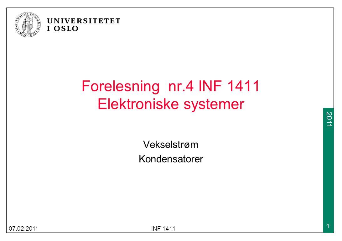 2009 2011 Forelesning nr.4 INF 1411 Elektroniske systemer Vekselstrøm Kondensatorer 07.02.2011INF 1411 1
