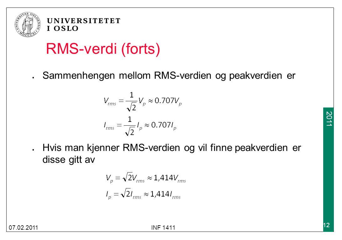 2009 2011 RMS-verdi (forts) Sammenhengen mellom RMS-verdien og peakverdien er Hvis man kjenner RMS-verdien og vil finne peakverdien er disse gitt av 07.02.2011INF 1411 12