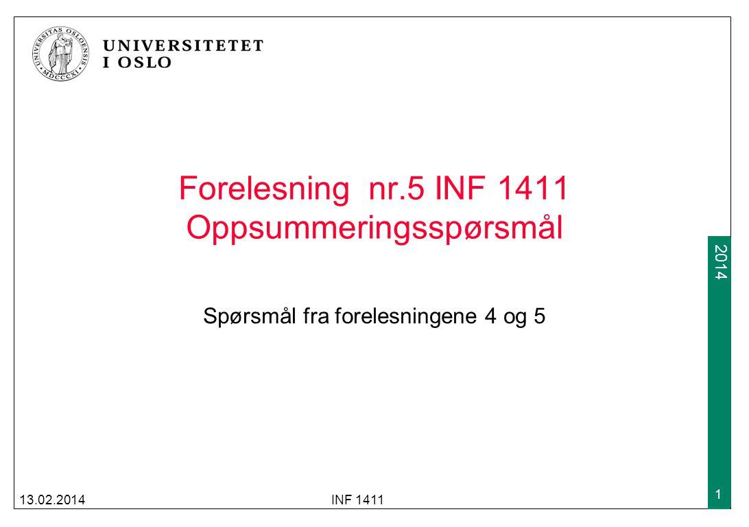 2013 2014 Forelesning nr.5 INF 1411 Oppsummeringsspørsmål Spørsmål fra forelesningene 4 og 5 13.02.2014INF 1411 1