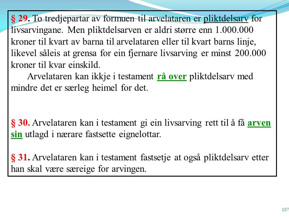 107 § 29. To tredjepartar av formuen til arvelataren er pliktdelsarv for livsarvingane. Men pliktdelsarven er aldri større enn 1.000.000 kroner til kv
