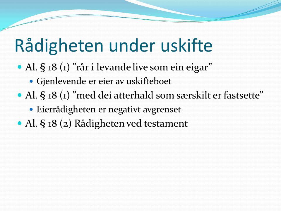 """Rådigheten under uskifte Al. § 18 (1) """"rår i levande live som ein eigar"""" Gjenlevende er eier av uskifteboet Al. § 18 (1) """"med dei atterhald som særski"""