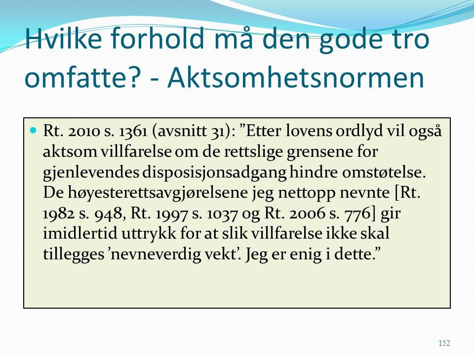 """Hvilke forhold må den gode tro omfatte? - Aktsomhetsnormen Rt. 2010 s. 1361 (avsnitt 31): """"Etter lovens ordlyd vil også aktsom villfarelse om de retts"""