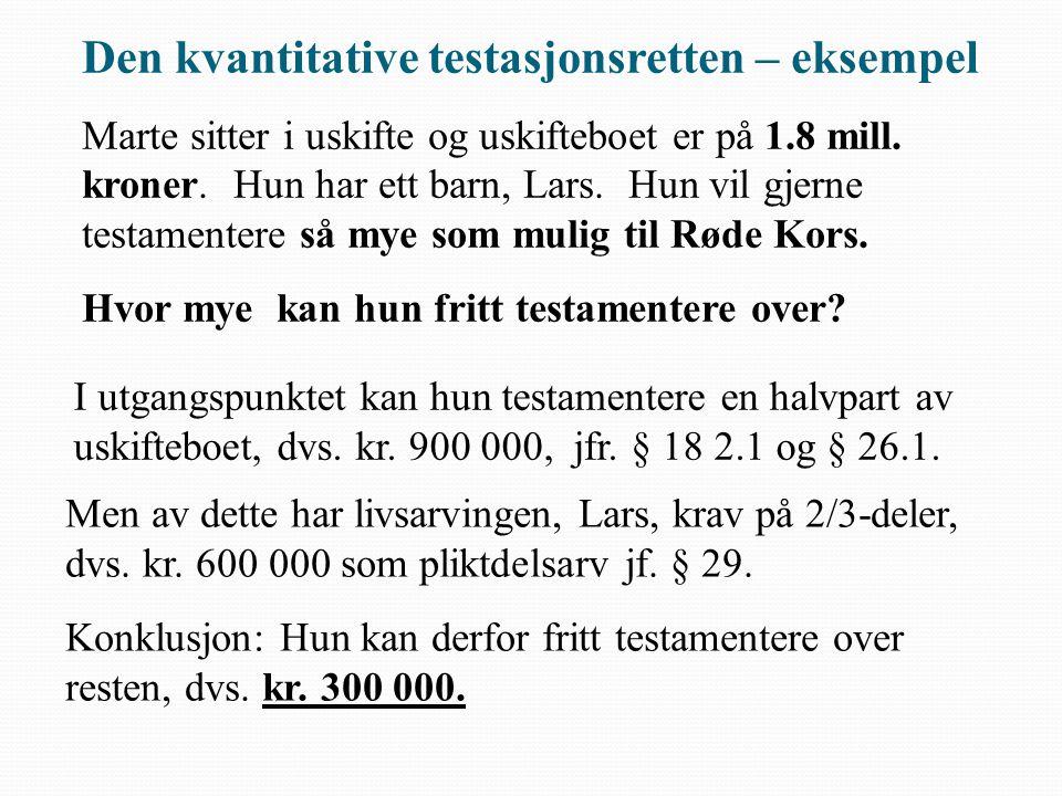 Den kvantitative testasjonsretten – eksempel Marte sitter i uskifte og uskifteboet er på 1.8 mill. kroner. Hun har ett barn, Lars. Hun vil gjerne test