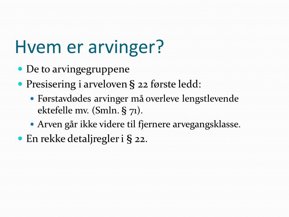 Hvem er arvinger? De to arvingegruppene Presisering i arveloven § 22 første ledd: Førstavdødes arvinger må overleve lengstlevende ektefelle mv. (Smln.