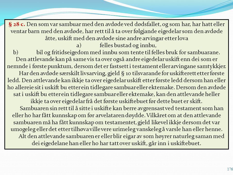 176 § 28 c. Den som var sambuar med den avdøde ved dødsfallet, og som har, har hatt eller ventar barn med den avdøde, har rett til å ta over følgjande