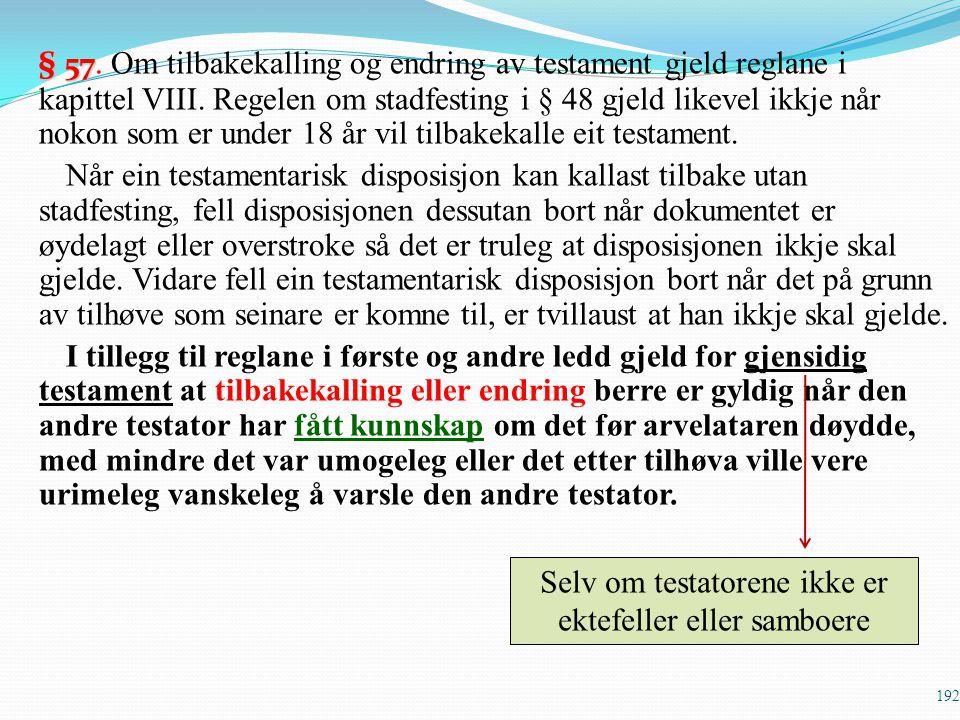 § 57 § 57. Om tilbakekalling og endring av testament gjeld reglane i kapittel VIII. Regelen om stadfesting i § 48 gjeld likevel ikkje når nokon som er