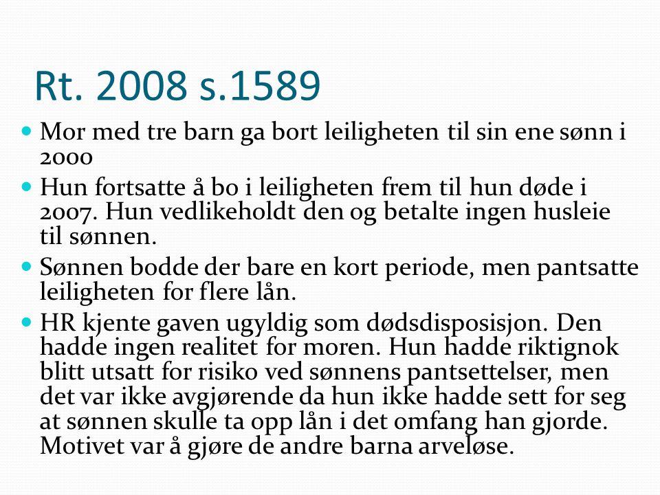 Rt. 2008 s.1589 Mor med tre barn ga bort leiligheten til sin ene sønn i 2000 Hun fortsatte å bo i leiligheten frem til hun døde i 2007. Hun vedlikehol