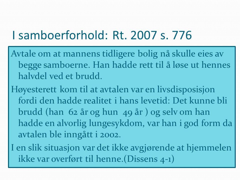 I samboerforhold: Rt. 2007 s. 776 Avtale om at mannens tidligere bolig nå skulle eies av begge samboerne. Han hadde rett til å løse ut hennes halvdel