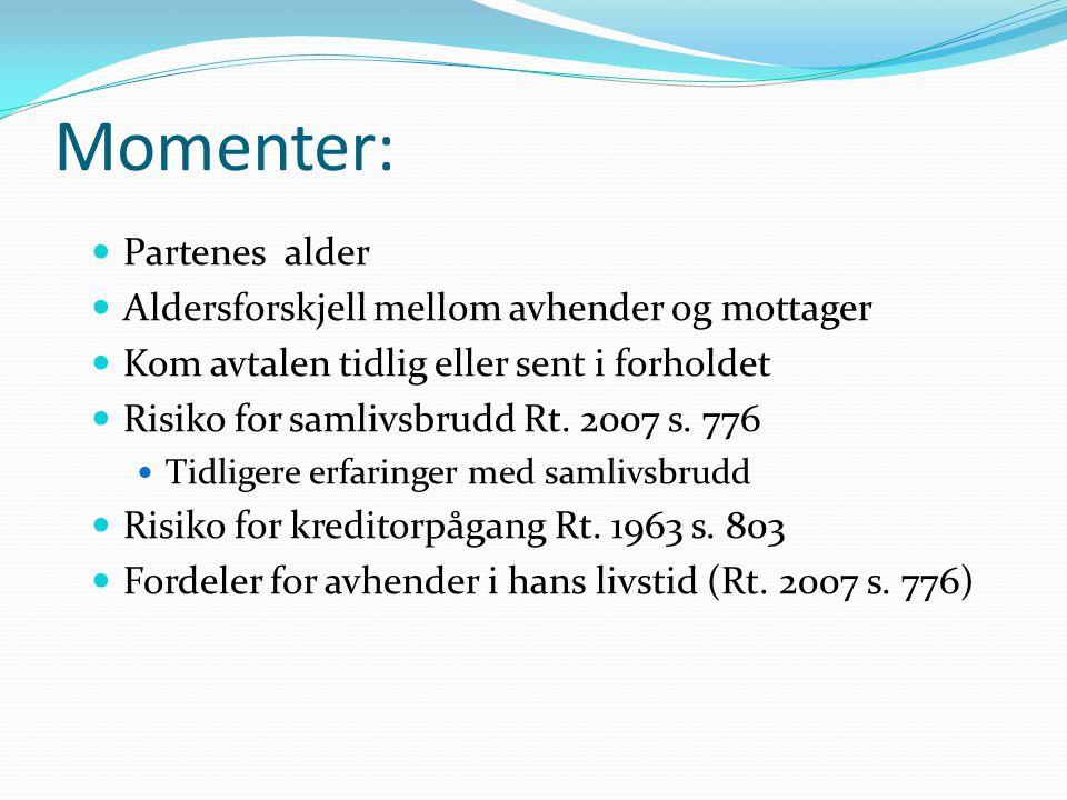Momenter: Partenes alder Aldersforskjell mellom avhender og mottager Kom avtalen tidlig eller sent i forholdet Risiko for samlivsbrudd Rt. 2007 s. 776