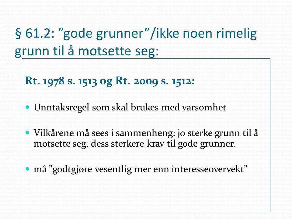 """§ 61.2: """"gode grunner""""/ikke noen rimelig grunn til å motsette seg: Rt. 1978 s. 1513 og Rt. 2009 s. 1512: Unntaksregel som skal brukes med varsomhet Vi"""