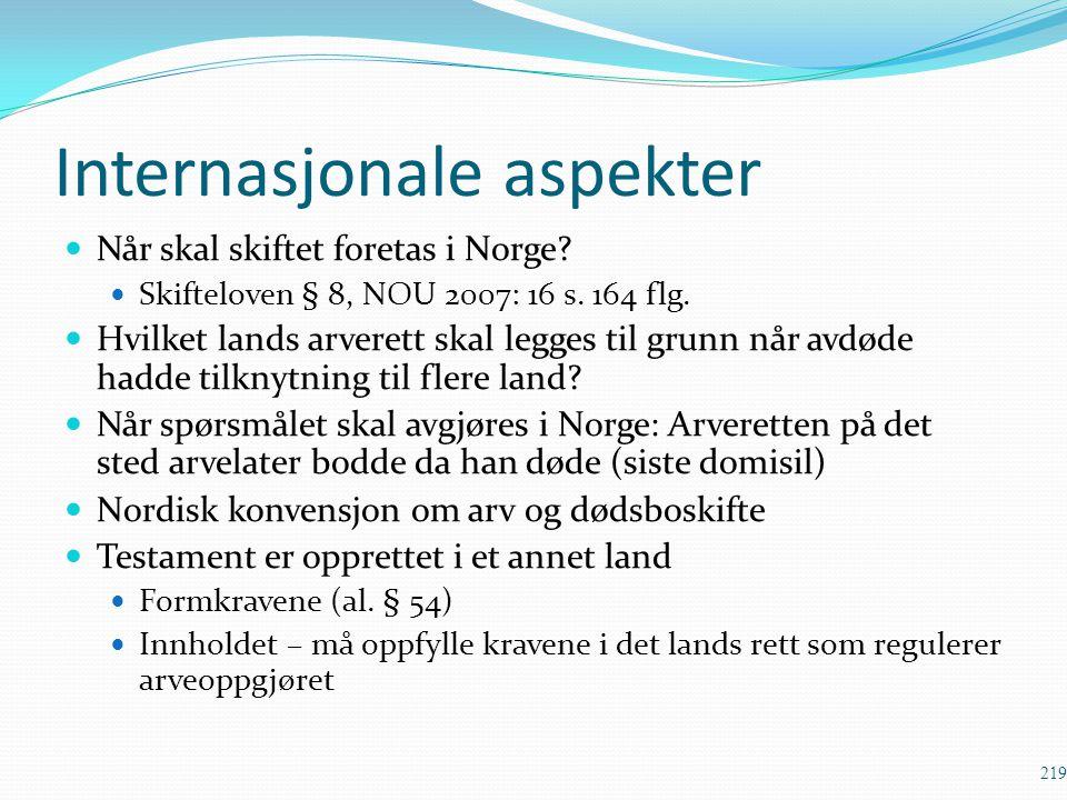 Internasjonale aspekter Når skal skiftet foretas i Norge? Skifteloven § 8, NOU 2007: 16 s. 164 flg. Hvilket lands arverett skal legges til grunn når a