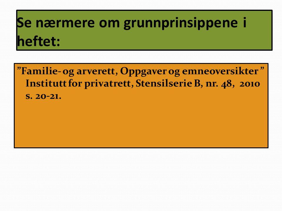 """Se nærmere om grunnprinsippene i heftet: """"Familie- og arverett, Oppgaver og emneoversikter """" Institutt for privatrett, Stensilserie B, nr. 48, 2010 s."""
