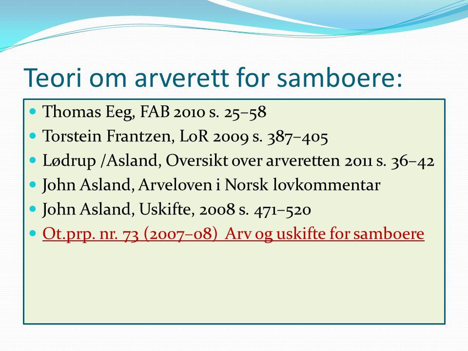 Teori om arverett for samboere: Thomas Eeg, FAB 2010 s. 25–58 Torstein Frantzen, LoR 2009 s. 387–405 Lødrup /Asland, Oversikt over arveretten 2011 s.