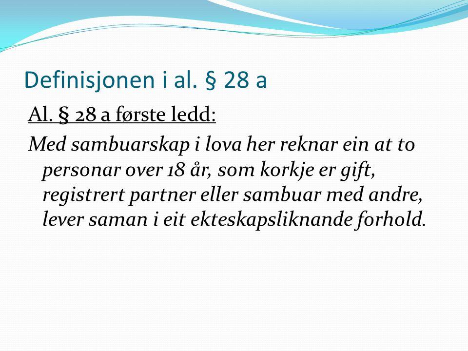 Definisjonen i al. § 28 a Al. § 28 a første ledd: Med sambuarskap i lova her reknar ein at to personar over 18 år, som korkje er gift, registrert part
