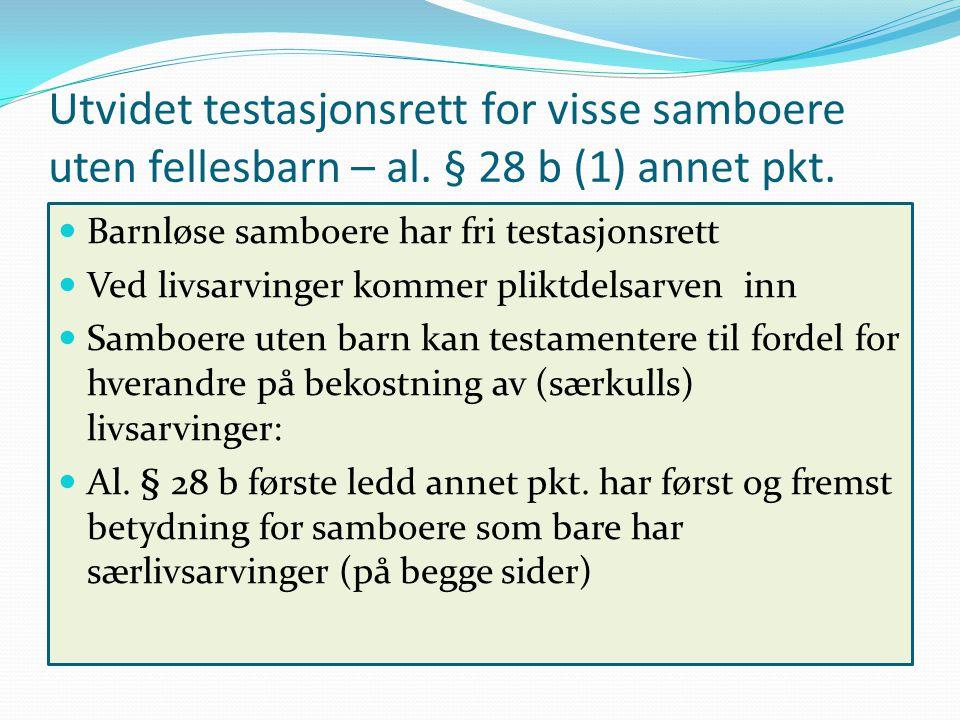 Utvidet testasjonsrett for visse samboere uten fellesbarn – al. § 28 b (1) annet pkt. Barnløse samboere har fri testasjonsrett Ved livsarvinger kommer