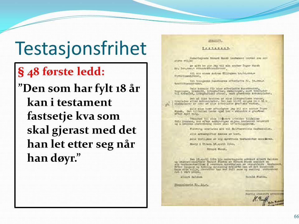 """Testasjonsfrihet § 48 første ledd: """"Den som har fylt 18 år kan i testament fastsetje kva som skal gjerast med det han let etter seg når han døyr."""" 66"""