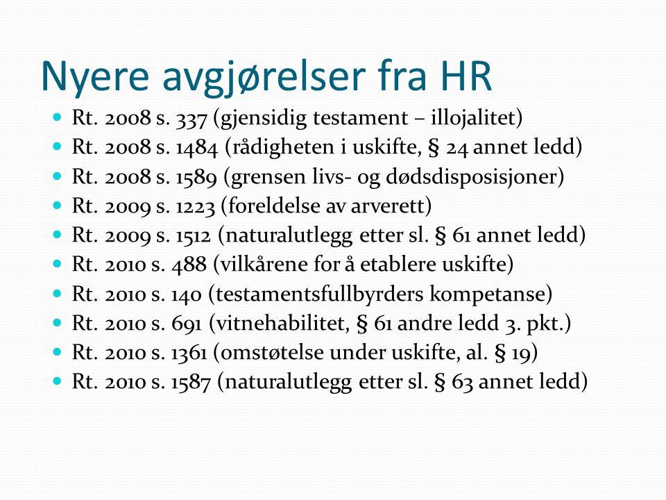 Nyere avgjørelser fra HR Rt. 2008 s. 337 (gjensidig testament – illojalitet) Rt. 2008 s. 1484 (rådigheten i uskifte, § 24 annet ledd) Rt. 2008 s. 1589