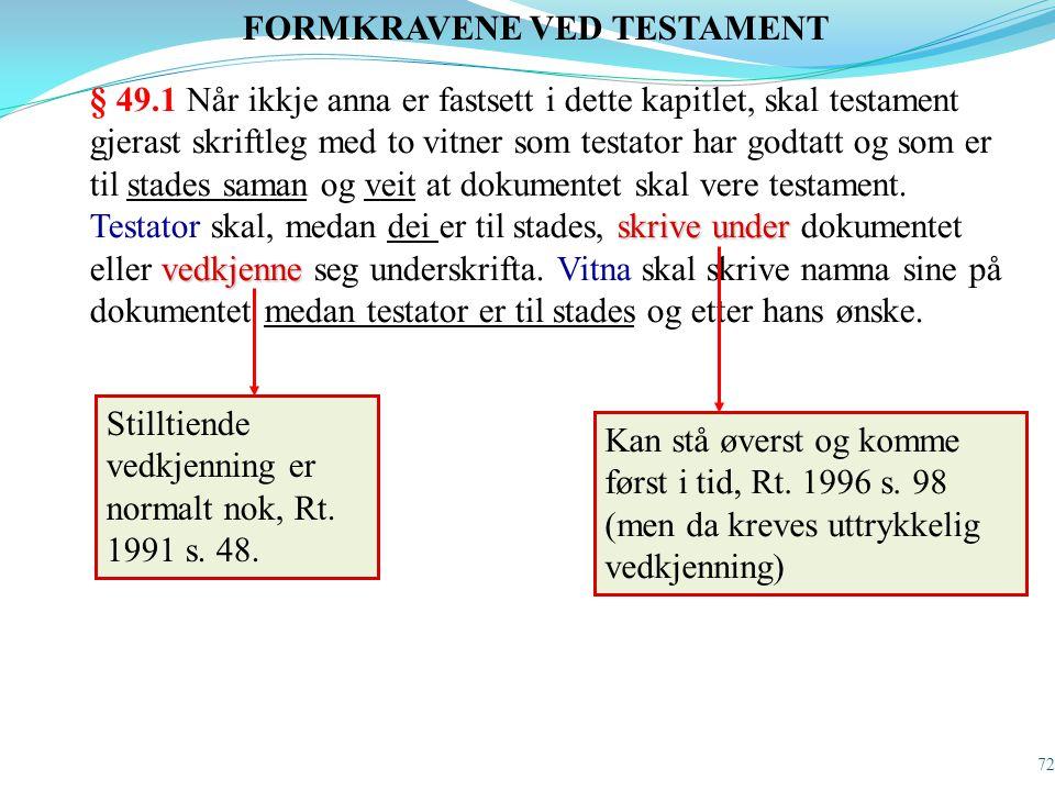 72 skrive under vedkjenne § 49.1 Når ikkje anna er fastsett i dette kapitlet, skal testament gjerast skriftleg med to vitner som testator har godtatt