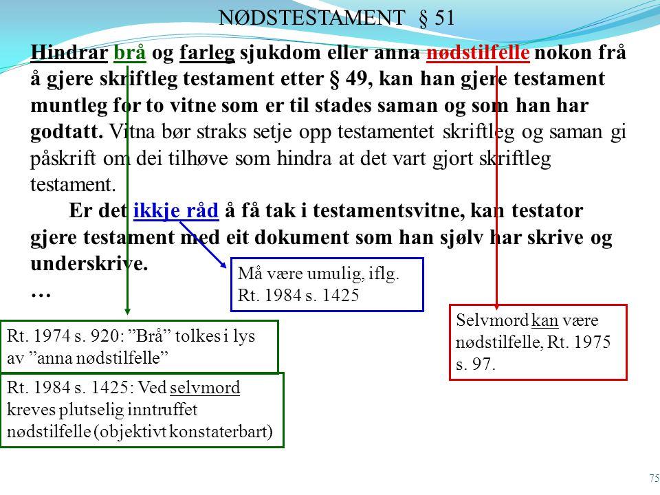 75 Hindrar brå og farleg sjukdom eller anna nødstilfelle nokon frå å gjere skriftleg testament etter § 49, kan han gjere testament muntleg for to vitn