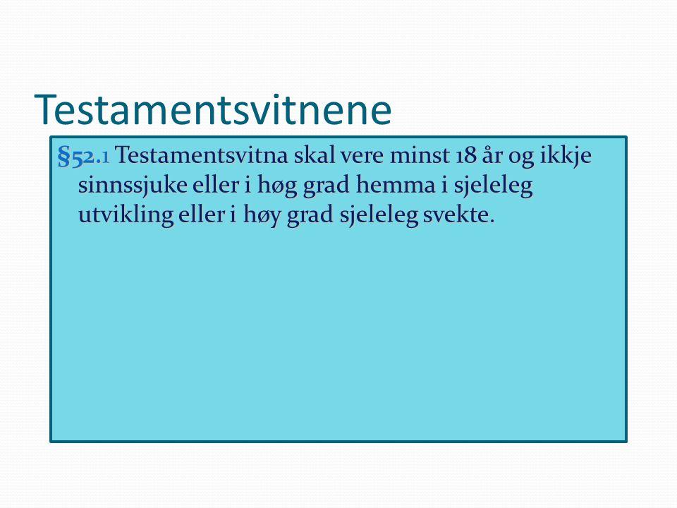 Testamentsvitnene §52.1 Testamentsvitna skal vere minst 18 år og ikkje sinnssjuke eller i høg grad hemma i sjeleleg utvikling eller i høy grad sjelele