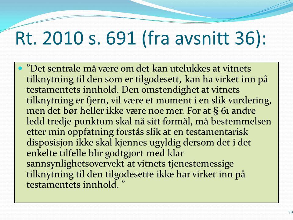 """Rt. 2010 s. 691 (fra avsnitt 36): """"Det sentrale må være om det kan utelukkes at vitnets tilknytning til den som er tilgodesett, kan ha virket inn på t"""