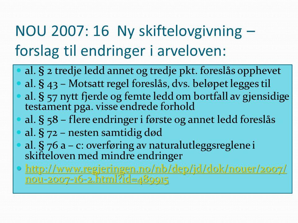 NOU 2007: 16 Ny skiftelovgivning – forslag til endringer i arveloven: al. § 2 tredje ledd annet og tredje pkt. foreslås opphevet al. § 43 – Motsatt re
