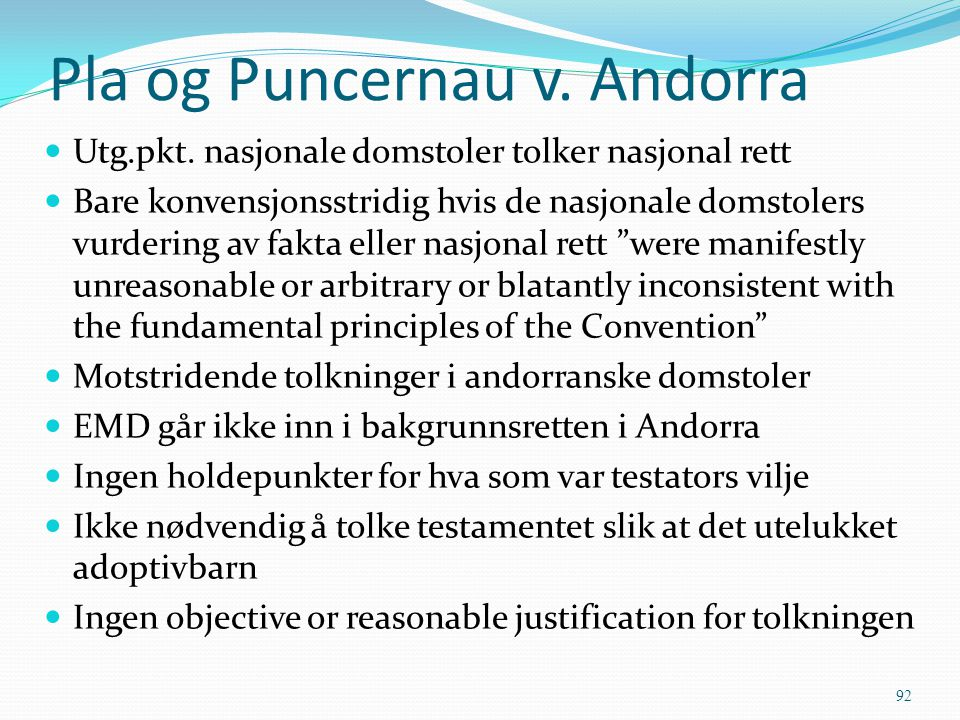 Pla og Puncernau v. Andorra Utg.pkt. nasjonale domstoler tolker nasjonal rett Bare konvensjonsstridig hvis de nasjonale domstolers vurdering av fakta
