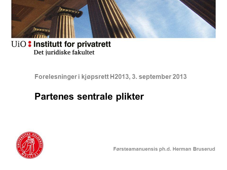 Forelesninger i kjøpsrett H2013, 3. september 2013 Partenes sentrale plikter Førsteamanuensis ph.d. Herman Bruserud