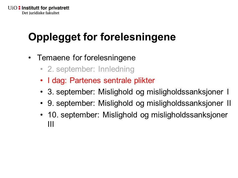 Opplegget for forelesningene Temaene for forelesningene 2. september: Innledning I dag: Partenes sentrale plikter 3. september: Mislighold og misligho