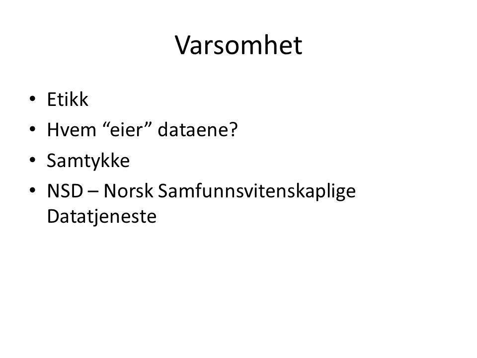 """Varsomhet Etikk Hvem """"eier"""" dataene? Samtykke NSD – Norsk Samfunnsvitenskaplige Datatjeneste"""