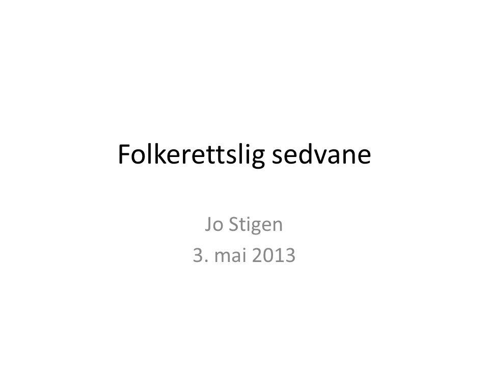 Folkerettslig sedvane Jo Stigen 3. mai 2013