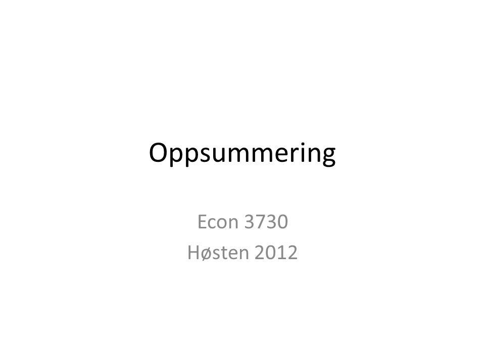 Oppsummering Econ 3730 Høsten 2012