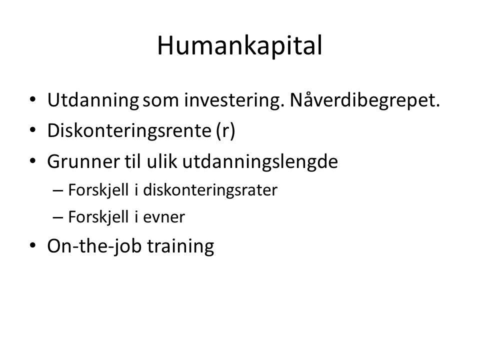 Humankapital Utdanning som investering. Nåverdibegrepet. Diskonteringsrente (r) Grunner til ulik utdanningslengde – Forskjell i diskonteringsrater – F