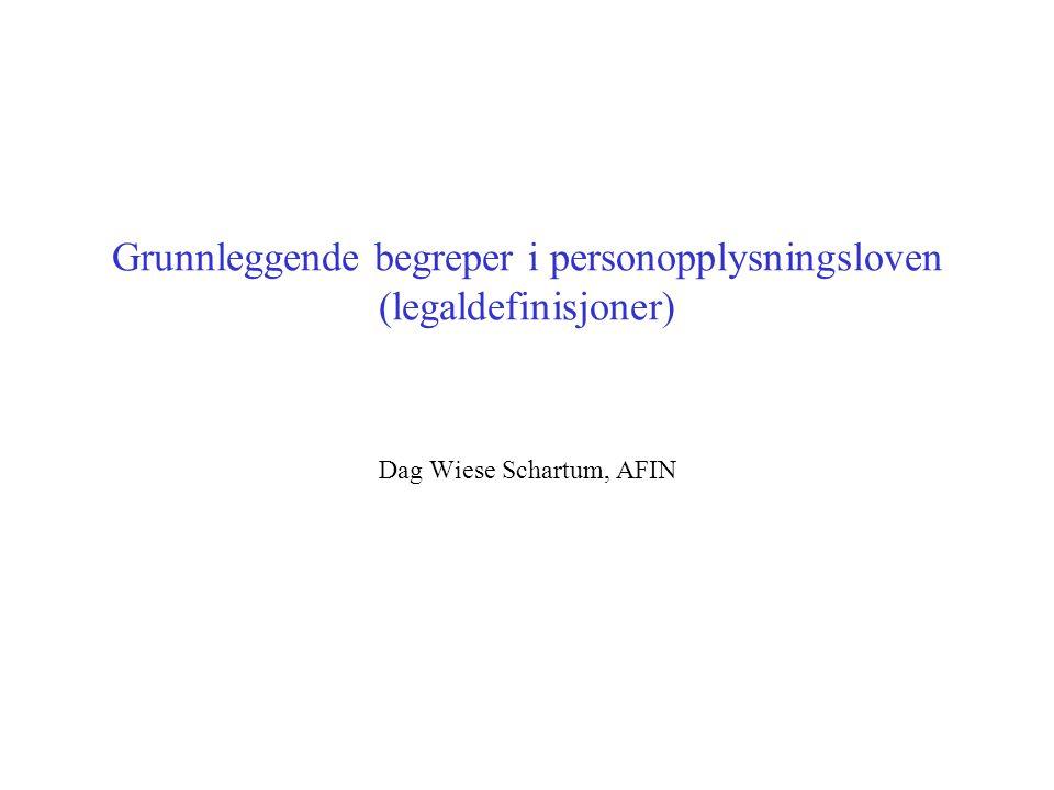 Grunnleggende begreper i personopplysningsloven (legaldefinisjoner) Dag Wiese Schartum, AFIN
