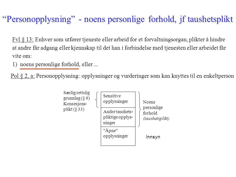 """""""Personopplysning"""" - noens personlige forhold, jf taushetsplikt Særlig rettslig grunnlag (§ 9) Konsesjons- plikt (§ 33) Sensitive opplysninger Andre t"""