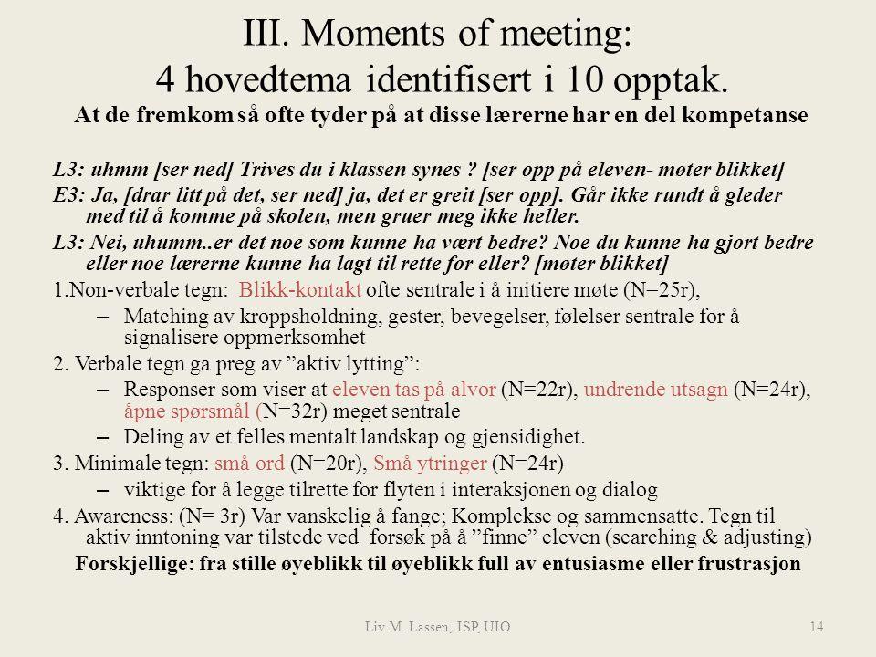 Liv M. Lassen, ISP, UIO14 III. Moments of meeting: 4 hovedtema identifisert i 10 opptak. At de fremkom så ofte tyder på at disse lærerne har en del ko