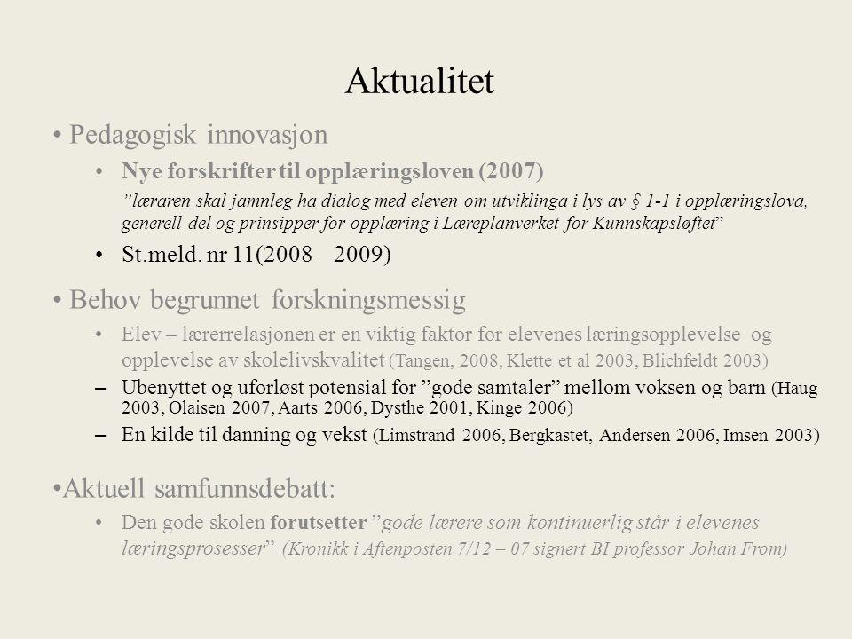 """Aktualitet Pedagogisk innovasjon Nye forskrifter til opplæringsloven (2007) """"læraren skal jamnleg ha dialog med eleven om utviklinga i lys av § 1-1 i"""