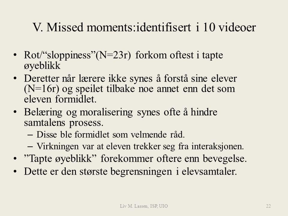 """Liv M. Lassen, ISP, UIO22 V. Missed moments:identifisert i 10 videoer Rot/""""sloppiness""""(N=23r) forkom oftest i tapte øyeblikk Deretter når lærere ikke"""